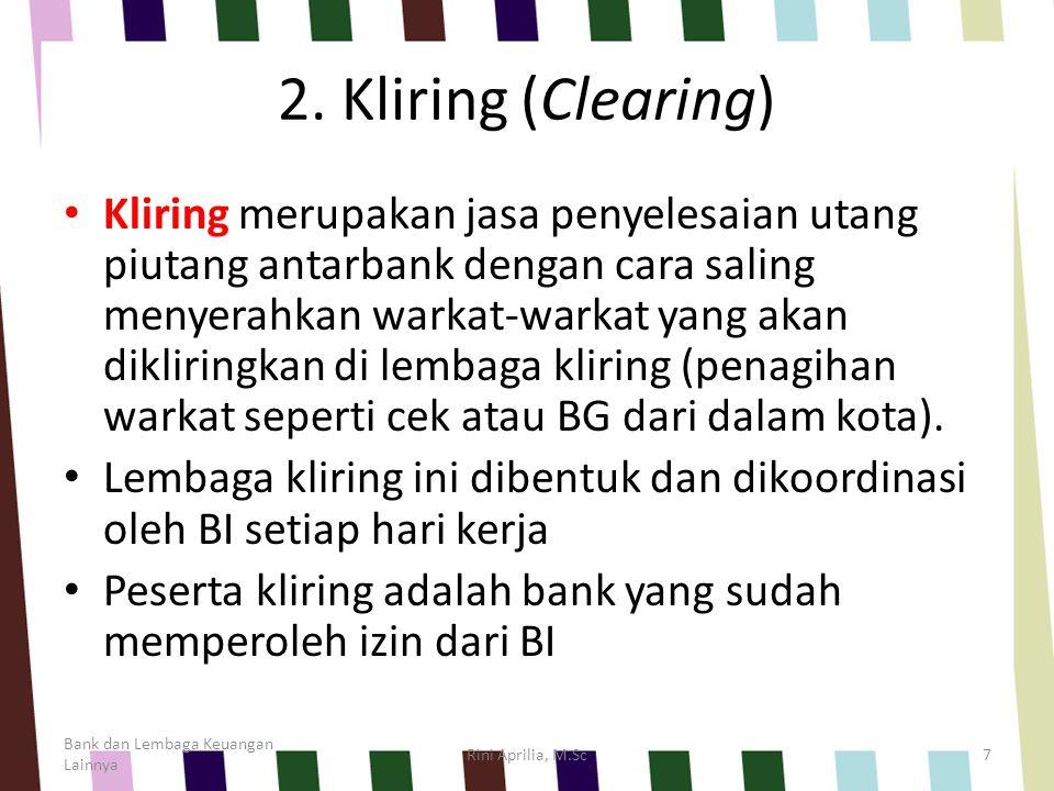 2. Kliring (Clearing) Kliring merupakan jasa penyelesaian utang piutang antarbank dengan cara saling menyerahkan warkat-warkat yang akan dikliringkan