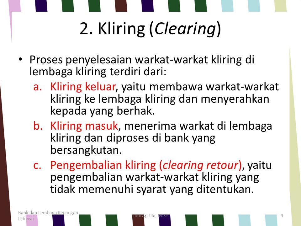 2. Kliring (Clearing) Proses penyelesaian warkat-warkat kliring di lembaga kliring terdiri dari: a.Kliring keluar, yaitu membawa warkat-warkat kliring