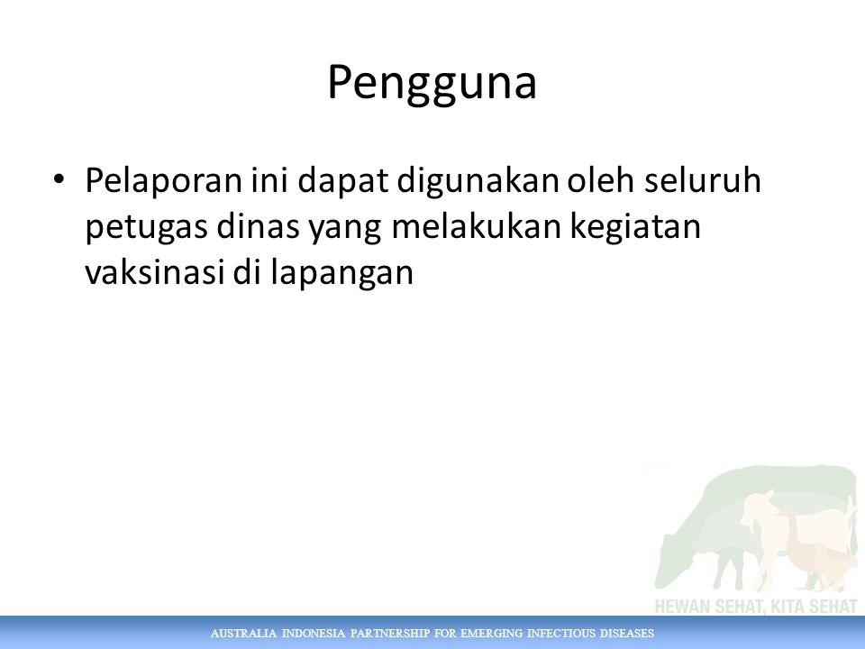 AUSTRALIA INDONESIA PARTNERSHIP FOR EMERGING INFECTIOUS DISEASES Pengguna Pelaporan ini dapat digunakan oleh seluruh petugas dinas yang melakukan kegi