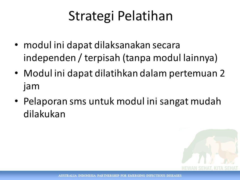 AUSTRALIA INDONESIA PARTNERSHIP FOR EMERGING INFECTIOUS DISEASES Strategi Pelatihan modul ini dapat dilaksanakan secara independen / terpisah (tanpa m