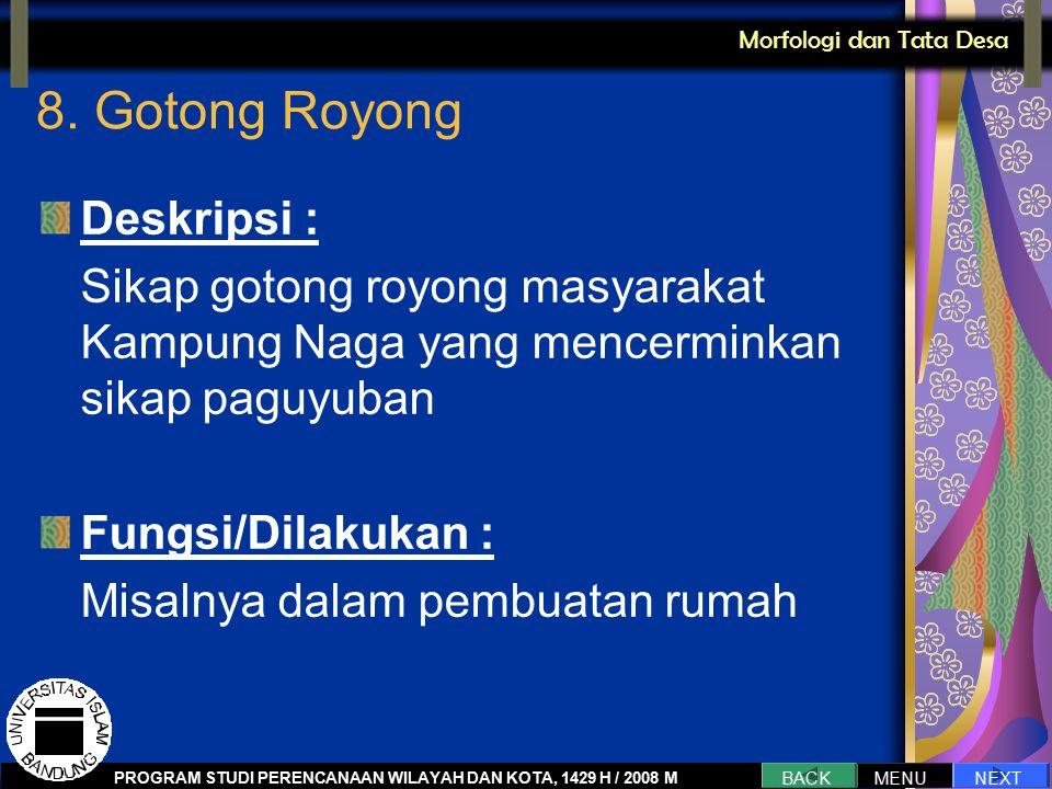 8. Gotong Royong Deskripsi : Sikap gotong royong masyarakat Kampung Naga yang mencerminkan sikap paguyuban Fungsi/Dilakukan : Misalnya dalam pembuatan