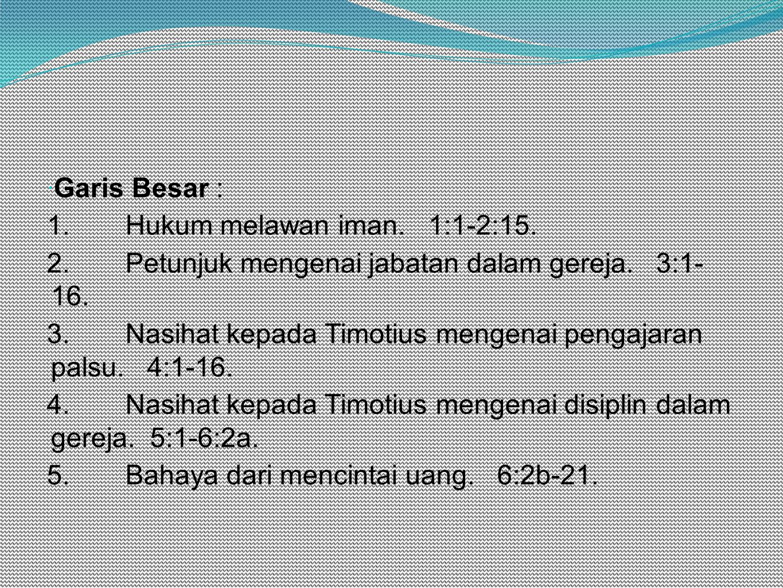  Garis Besar : 1.Hukum melawan iman. 1:1-2:15. 2.Petunjuk mengenai jabatan dalam gereja.