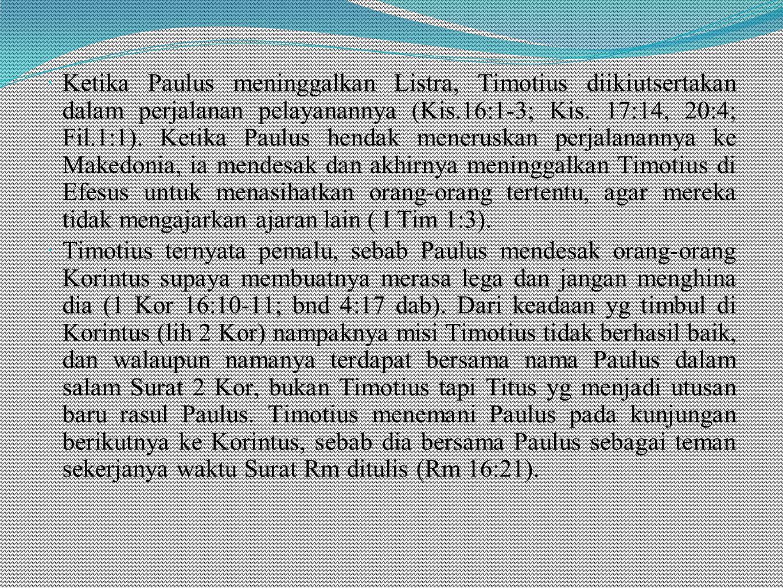  Ketika Paulus meninggalkan Listra, Timotius diikiutsertakan dalam perjalanan pelayanannya (Kis.16:1-3; Kis.