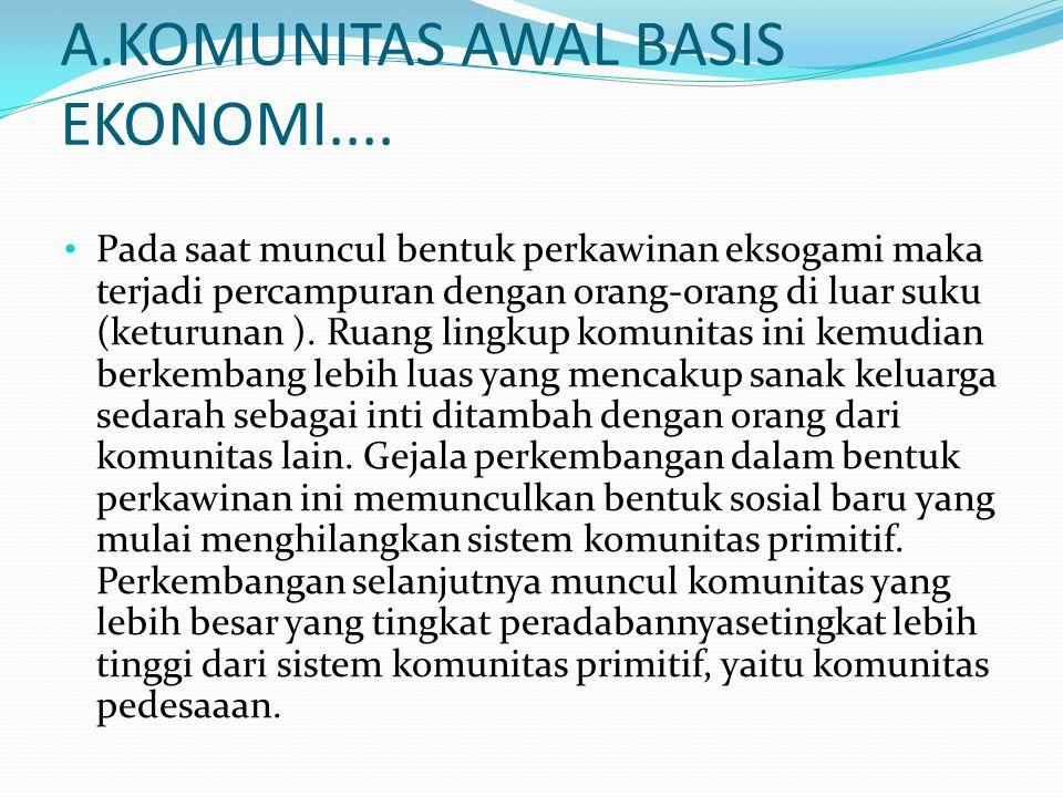 A.KOMUNITAS AWAL BASIS EKONOMI.... Pada saat muncul bentuk perkawinan eksogami maka terjadi percampuran dengan orang-orang di luar suku (keturunan ).