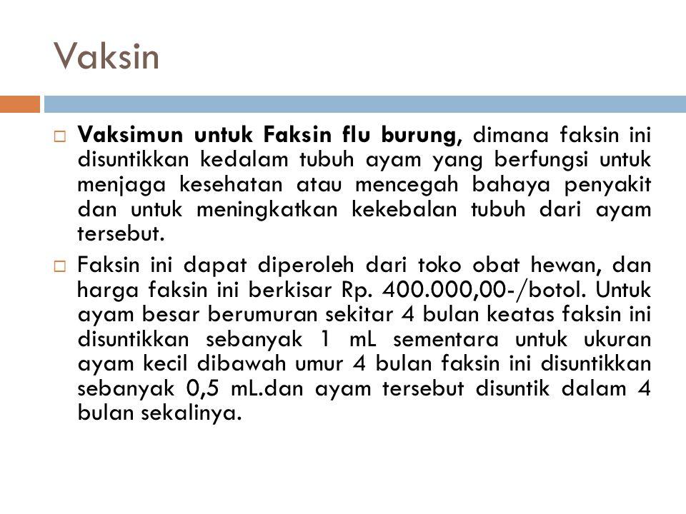 Vaksin  Vaksimun untuk Faksin flu burung, dimana faksin ini disuntikkan kedalam tubuh ayam yang berfungsi untuk menjaga kesehatan atau mencegah bahay