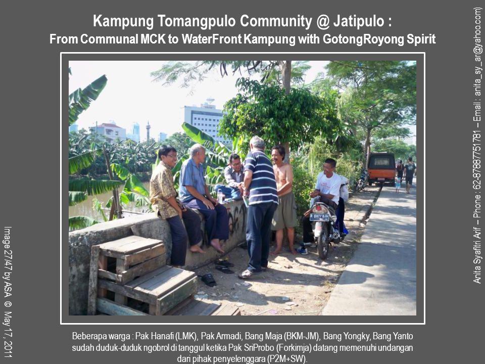 Beberapa warga : Pak Hanafi (LMK), Pak Armadi, Bang Maja (BKM-JM), Bang Yongky, Bang Yanto sudah duduk-duduk ngobrol di tanggul ketika Pak SriProbo (Forkimja) datang memenuhi undangan dari pihak penyelenggara (P2M+SW).