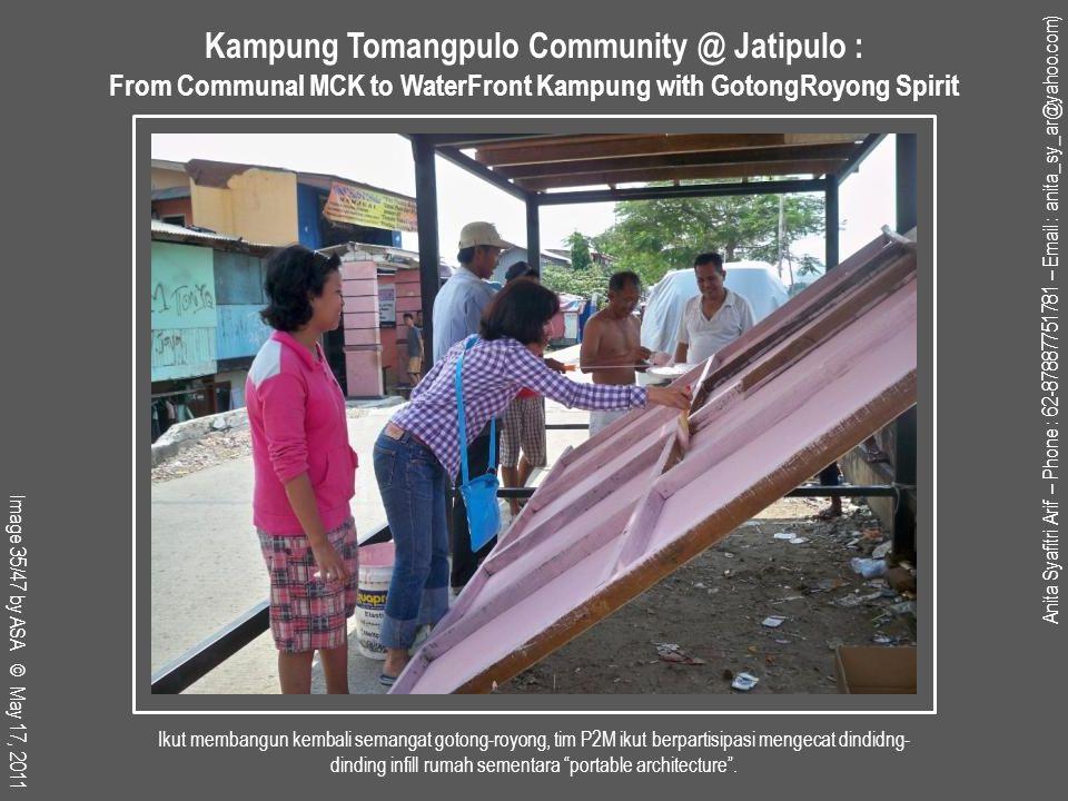 Anita Syafitri Arif – Phone : 62-87887751781 – Email : anita_sy_ar@yahoo.com) Image 35/47 by ASA © May 17, 2011 Kampung Tomangpulo Community @ Jatipulo : From Communal MCK to WaterFront Kampung with GotongRoyong Spirit