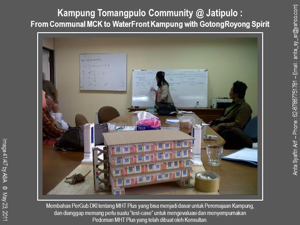 Membahas PerGub DKI tentang MHT Plus yang bisa menjadi dasar untuk Peremajaan Kampung, dan dianggap memang perlu suatu test-case untuk mengevaluasi dan menyempurnakan Pedoman MHT Plus yang telah dibuat oleh Konsultan.