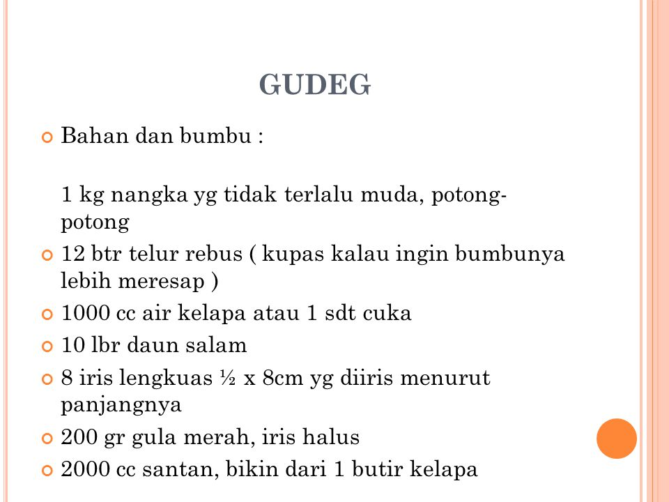 R ESEP GUDEG JOGJA Gudeg (gudheg) adalah makanan khas dari Jogjakarta/ Yogyakarta dan Jawa Tengah. Gudeg terbuat dari nangka muda yang dimasak dengan