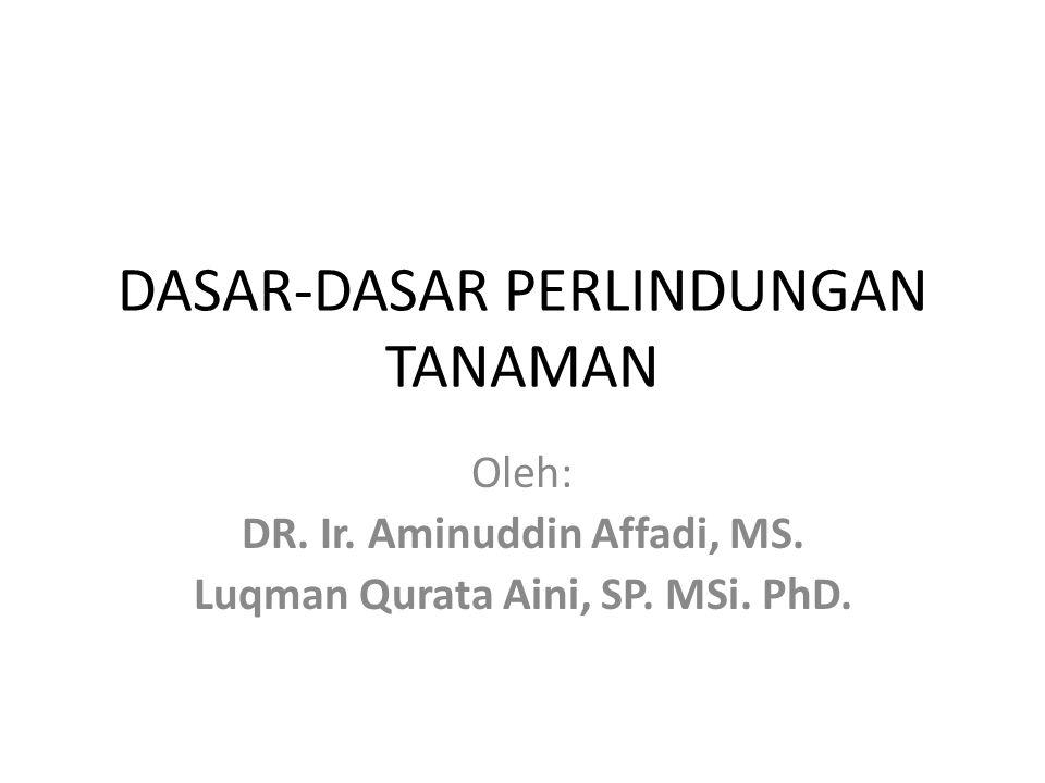 DASAR-DASAR PERLINDUNGAN TANAMAN Oleh: DR. Ir. Aminuddin Affadi, MS. Luqman Qurata Aini, SP. MSi. PhD.