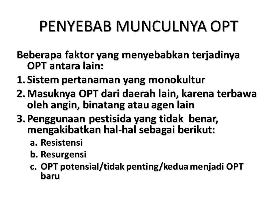 PENYEBAB MUNCULNYA OPT Beberapa faktor yang menyebabkan terjadinya OPT antara lain: 1.Sistem pertanaman yang monokultur 2.Masuknya OPT dari daerah lai