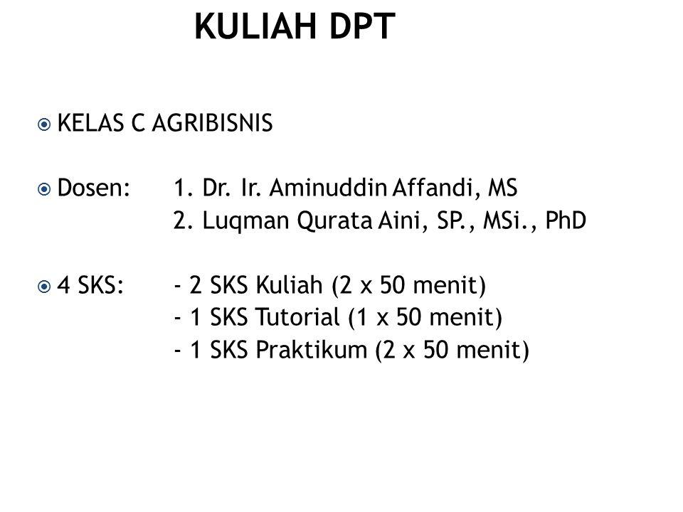  KELAS C AGRIBISNIS  Dosen: 1. Dr. Ir. Aminuddin Affandi, MS 2. Luqman Qurata Aini, SP., MSi., PhD  4 SKS: - 2 SKS Kuliah (2 x 50 menit) - 1 SKS Tu