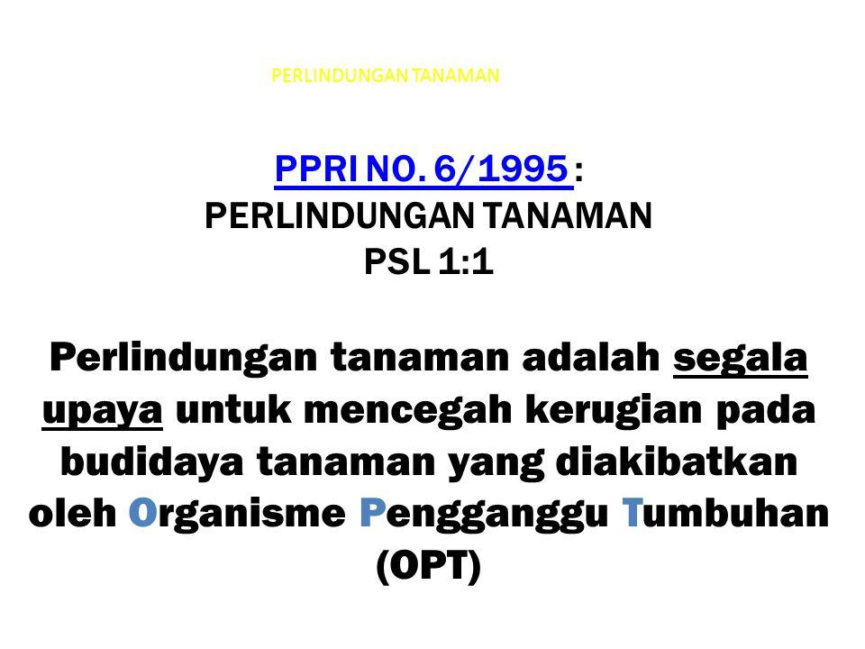 PERLINDUNGAN TANAMAN PPRI NO. 6/1995 PPRI NO. 6/1995 : PERLINDUNGAN TANAMAN PSL 1:1 Perlindungan tanaman adalah segala upaya untuk mencegah kerugian p