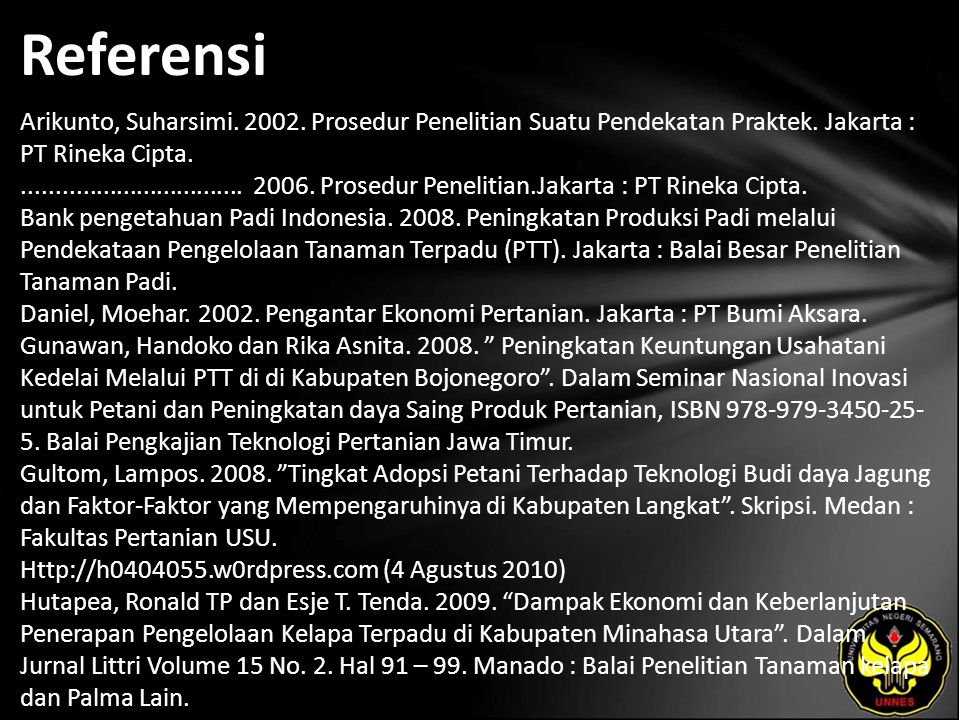 Referensi Arikunto, Suharsimi. 2002. Prosedur Penelitian Suatu Pendekatan Praktek. Jakarta : PT Rineka Cipta.................................. 2006. P