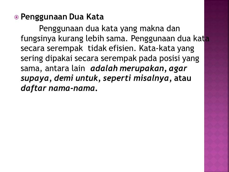 Contoh kalimat yang tidak benar  Peningkatan mutu penggunaan bahasa Indonesia adalah merupakan kewajiban kita semua.