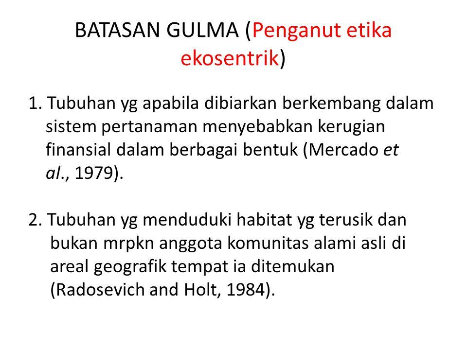BATASAN GULMA (Penganut etika ekosentrik) 1.