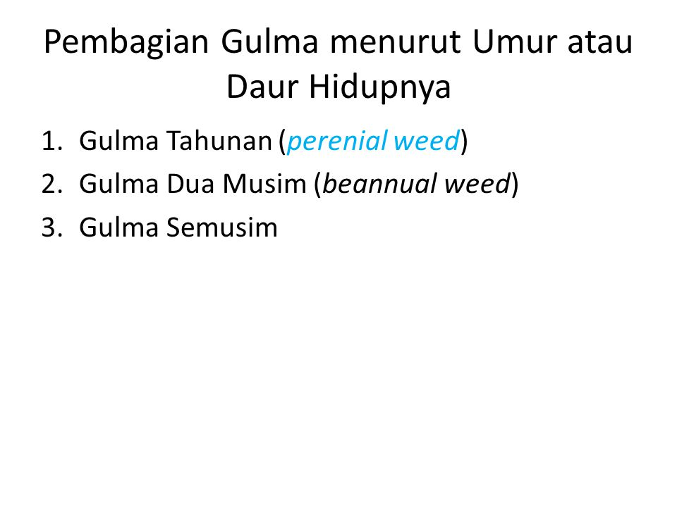 Pembagian Gulma menurut Umur atau Daur Hidupnya 1.Gulma Tahunan (perenial weed) 2.Gulma Dua Musim (beannual weed) 3.Gulma Semusim