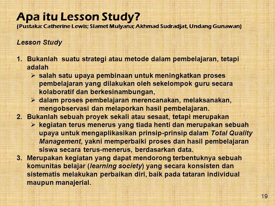 Lesson Study 1.Bukanlah suatu strategi atau metode dalam pembelajaran, tetapi adalah  salah satu upaya pembinaan untuk meningkatkan proses pembelajar