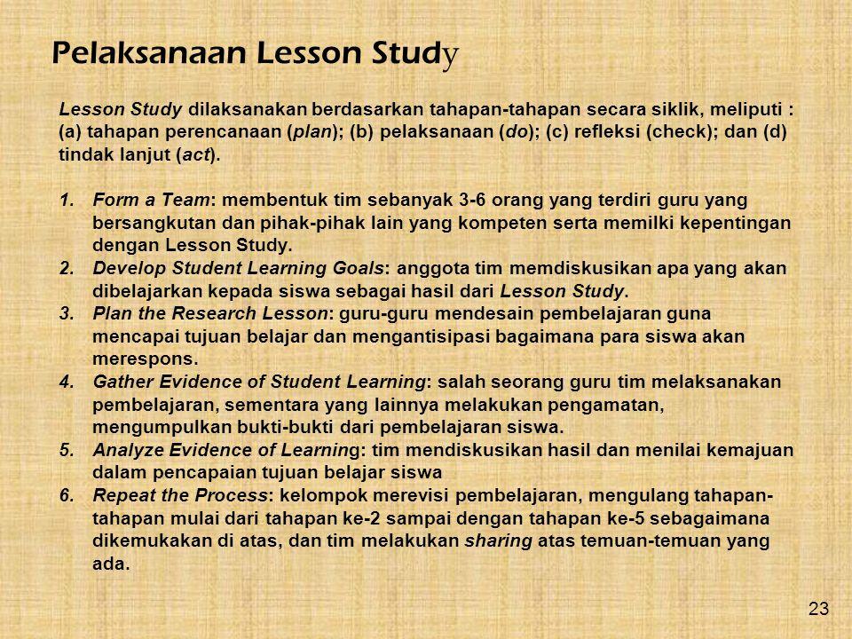 Lesson Study dilaksanakan berdasarkan tahapan-tahapan secara siklik, meliputi : (a) tahapan perencanaan (plan); (b) pelaksanaan (do); (c) refleksi (ch