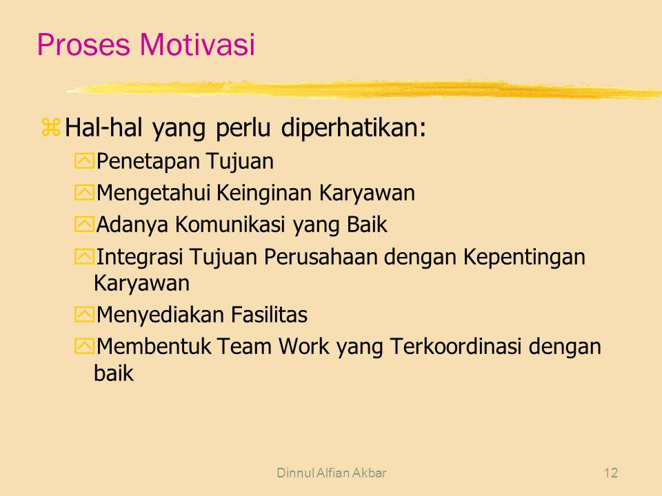 Dinnul Alfian Akbar12 Proses Motivasi zHal-hal yang perlu diperhatikan: yPenetapan Tujuan yMengetahui Keinginan Karyawan yAdanya Komunikasi yang Baik