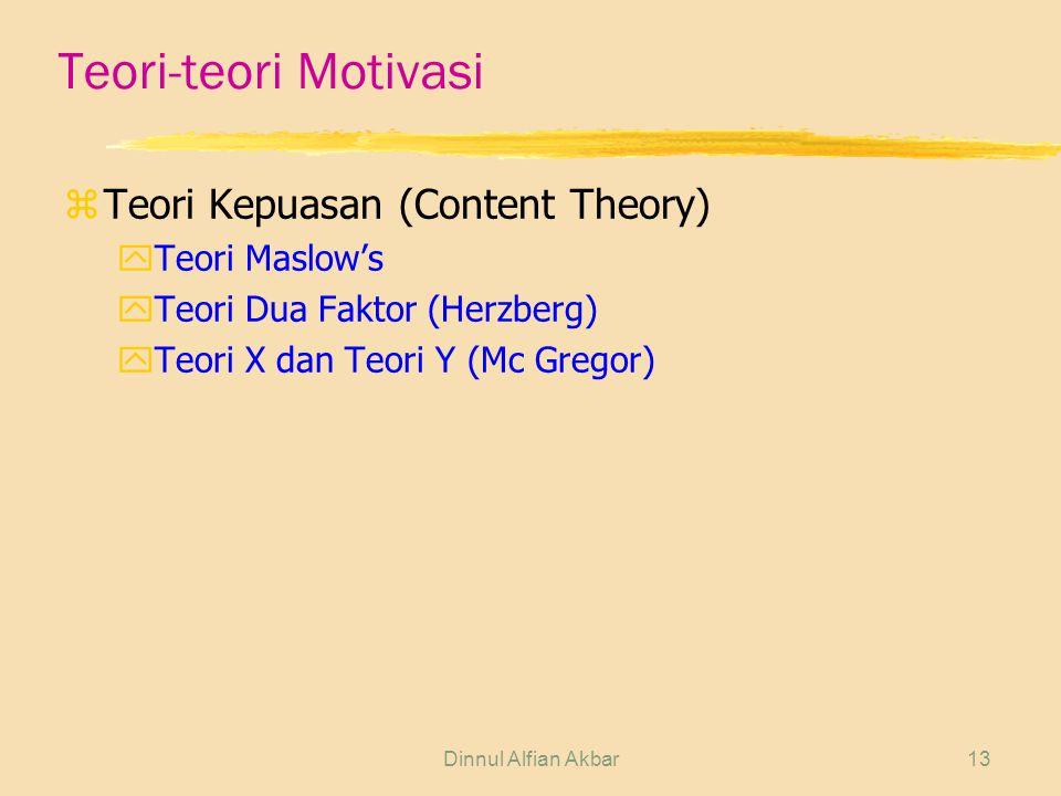 Dinnul Alfian Akbar13 Teori-teori Motivasi zTeori Kepuasan (Content Theory) yTeori Maslow's yTeori Dua Faktor (Herzberg) yTeori X dan Teori Y (Mc Greg