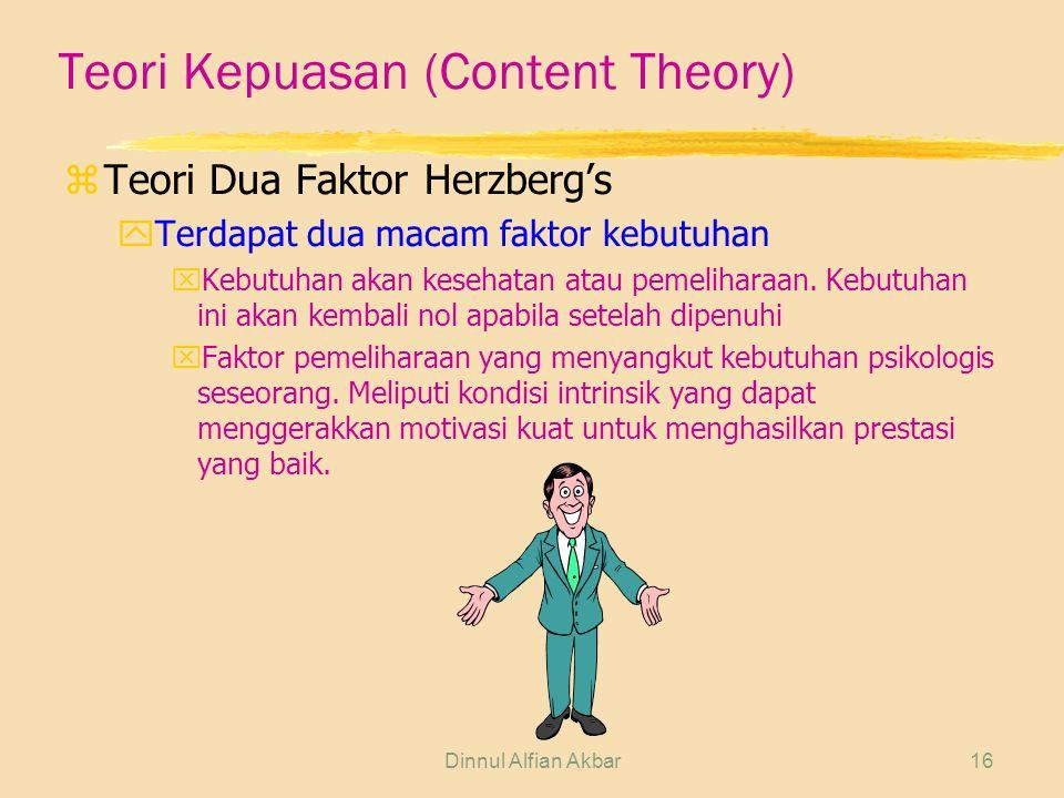 Dinnul Alfian Akbar16 Teori Kepuasan (Content Theory) zTeori Dua Faktor Herzberg's yTerdapat dua macam faktor kebutuhan xKebutuhan akan kesehatan atau