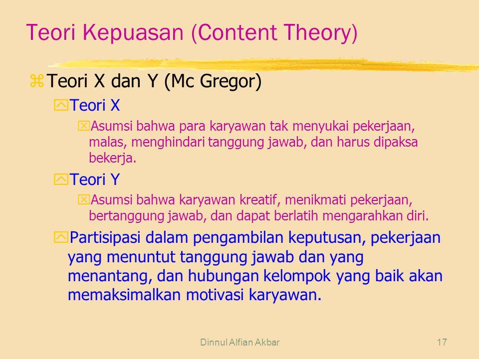 Dinnul Alfian Akbar17 Teori Kepuasan (Content Theory) zTeori X dan Y (Mc Gregor) yTeori X xAsumsi bahwa para karyawan tak menyukai pekerjaan, malas, m