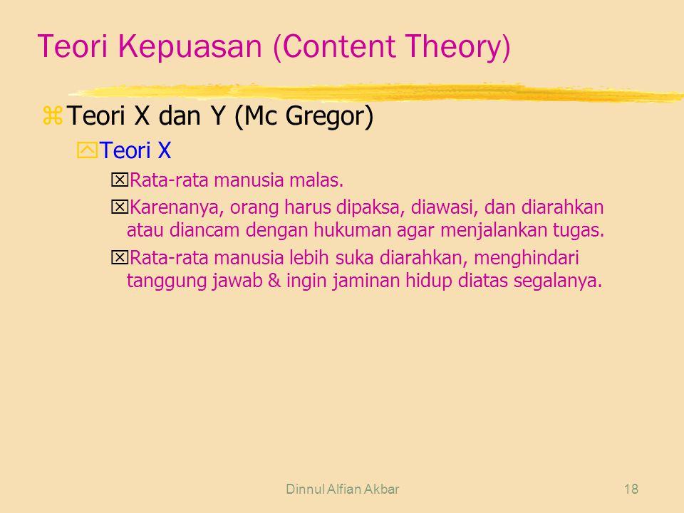 Dinnul Alfian Akbar18 Teori Kepuasan (Content Theory) zTeori X dan Y (Mc Gregor) yTeori X xRata-rata manusia malas. xKarenanya, orang harus dipaksa, d