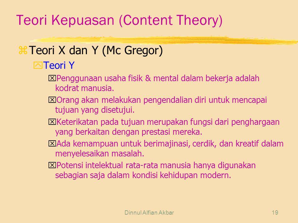 Dinnul Alfian Akbar19 Teori Kepuasan (Content Theory) zTeori X dan Y (Mc Gregor) yTeori Y xPenggunaan usaha fisik & mental dalam bekerja adalah kodrat