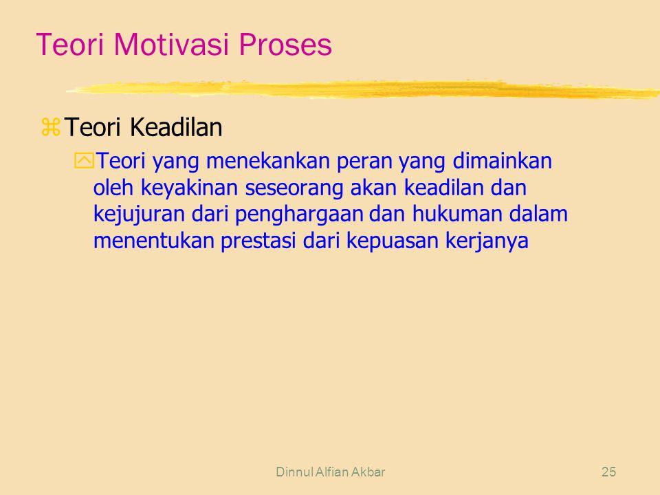 Dinnul Alfian Akbar25 Teori Motivasi Proses zTeori Keadilan yTeori yang menekankan peran yang dimainkan oleh keyakinan seseorang akan keadilan dan kej