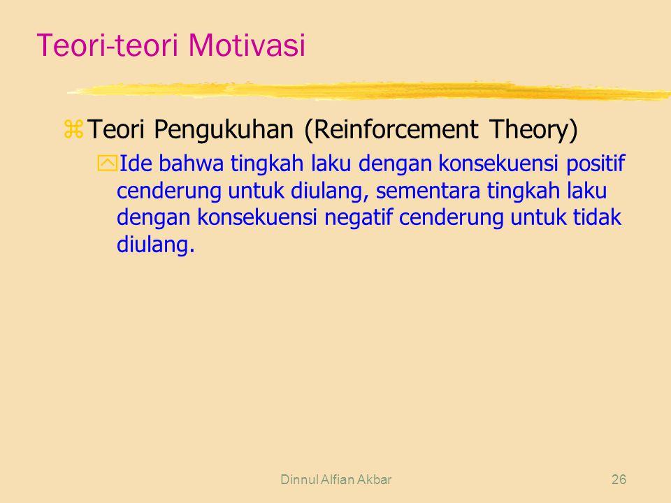 Dinnul Alfian Akbar26 Teori-teori Motivasi zTeori Pengukuhan (Reinforcement Theory) yIde bahwa tingkah laku dengan konsekuensi positif cenderung untuk