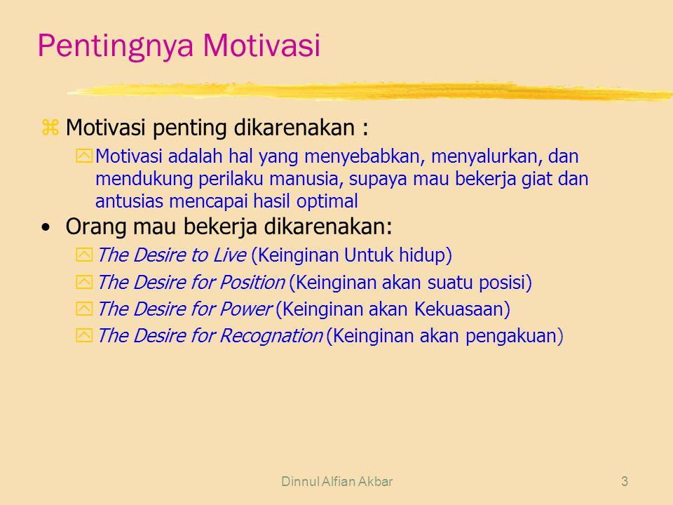 Dinnul Alfian Akbar3 Pentingnya Motivasi zMotivasi penting dikarenakan : yMotivasi adalah hal yang menyebabkan, menyalurkan, dan mendukung perilaku ma