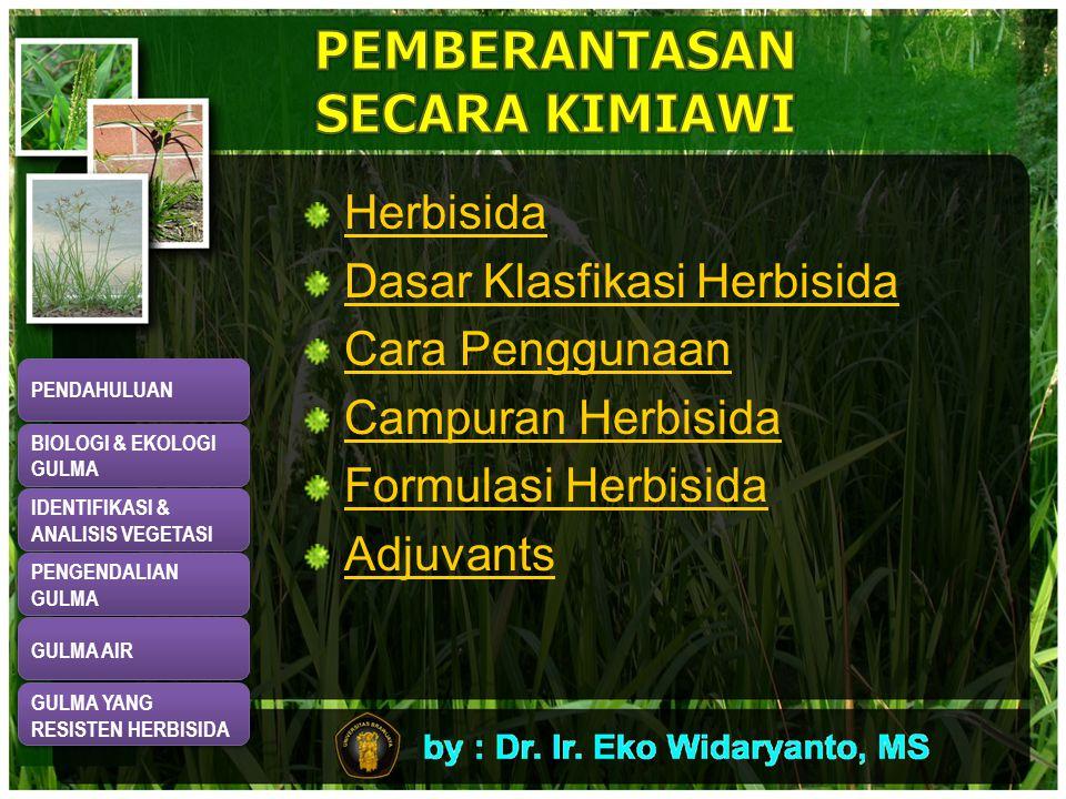 Herbisida Dasar Klasfikasi Herbisida Cara Penggunaan Campuran Herbisida Formulasi Herbisida Adjuvants PENDAHULUAN BIOLOGI & EKOLOGI GULMA BIOLOGI & EKOLOGI GULMA IDENTIFIKASI & ANALISIS VEGETASI IDENTIFIKASI & ANALISIS VEGETASI PENGENDALIAN GULMA PENGENDALIAN GULMA GULMA AIR GULMA YANG RESISTEN HERBISIDA GULMA YANG RESISTEN HERBISIDA