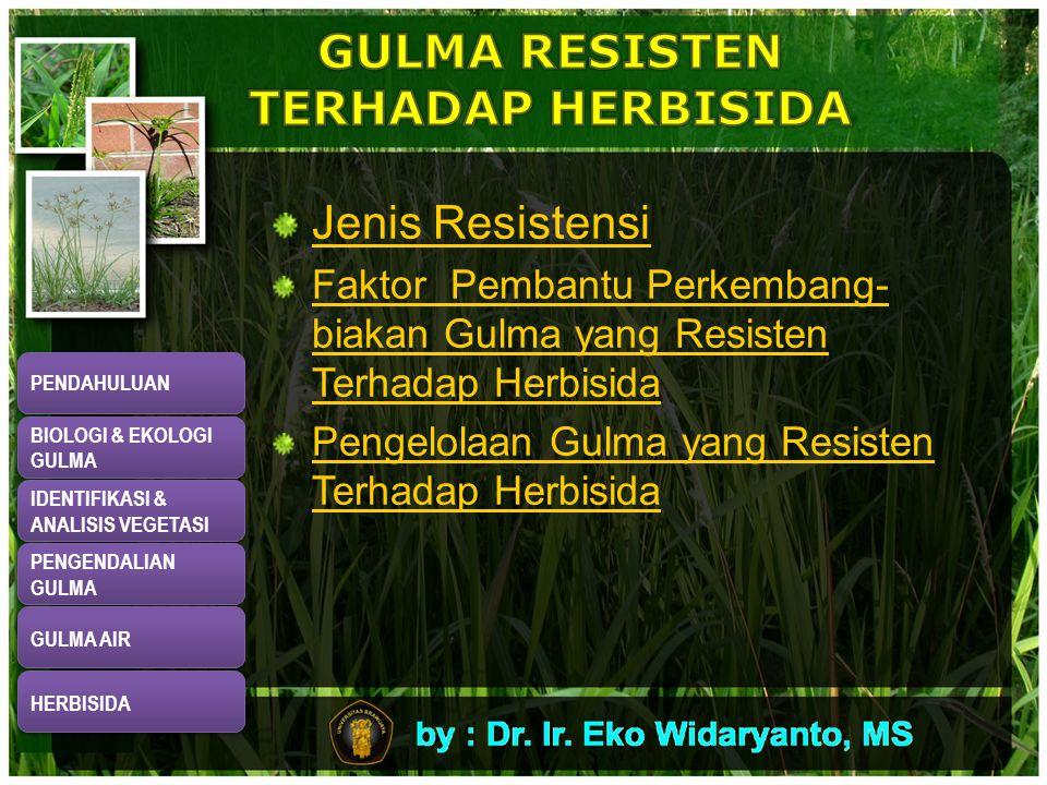 Jenis Resistensi Faktor Pembantu Perkembang- biakan Gulma yang Resisten Terhadap Herbisida Pengelolaan Gulma yang Resisten Terhadap Herbisida PENDAHULUAN BIOLOGI & EKOLOGI GULMA BIOLOGI & EKOLOGI GULMA IDENTIFIKASI & ANALISIS VEGETASI IDENTIFIKASI & ANALISIS VEGETASI PENGENDALIAN GULMA PENGENDALIAN GULMA GULMA AIR HERBISIDA