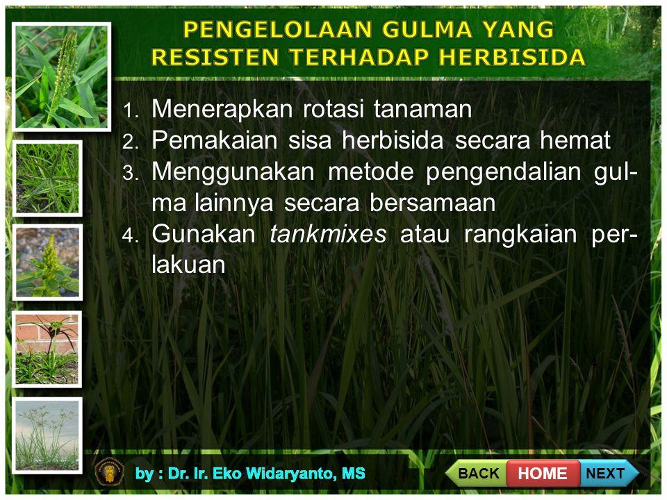 4 1. Menerapkan rotasi tanaman 2. Pemakaian sisa herbisida secara hemat 3. Menggunakan metode pengendalian gul- ma lainnya secara bersamaan 4. Gunakan