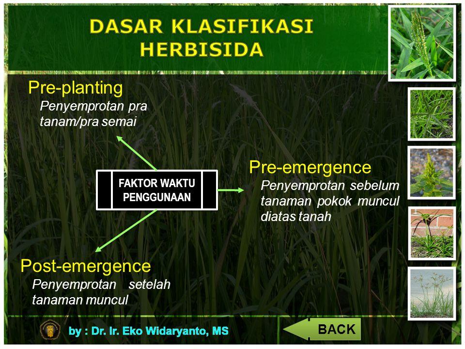 4 FAKTOR WAKTU PENGGUNAAN FAKTOR WAKTU PENGGUNAAN Pre-planting Penyemprotan pra tanam/pra semai Pre-emergence Penyemprotan sebelum tanaman pokok muncu