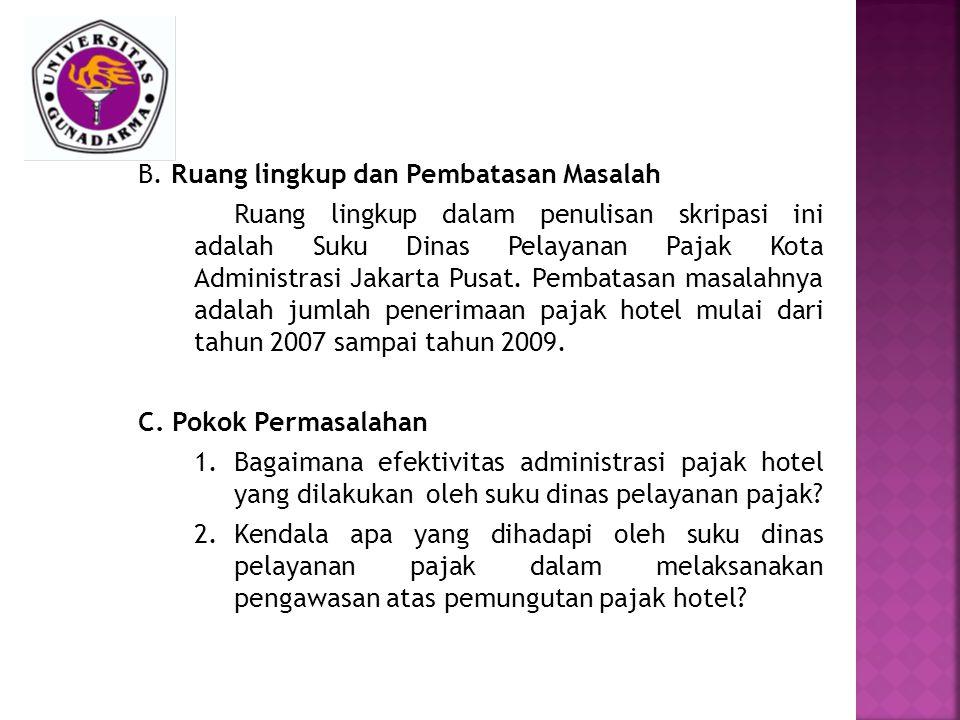 B. Ruang lingkup dan Pembatasan Masalah Ruang lingkup dalam penulisan skripasi ini adalah Suku Dinas Pelayanan Pajak Kota Administrasi Jakarta Pusat.