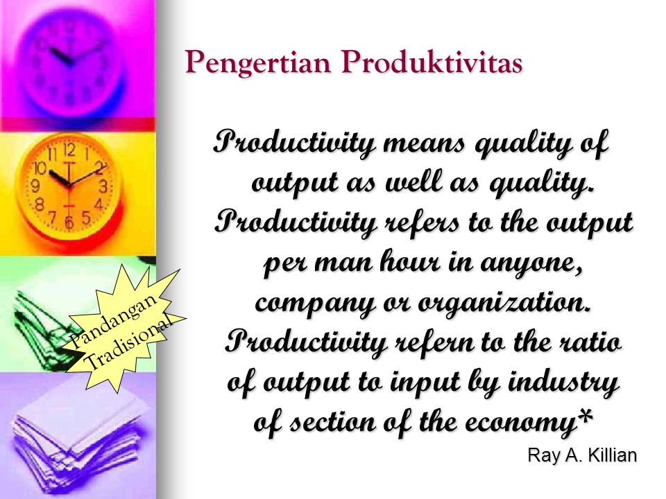 Pengertian Produktivitas Productivity means quality of output as well as quality. Productivity refers to the output per man hour in anyone, company or