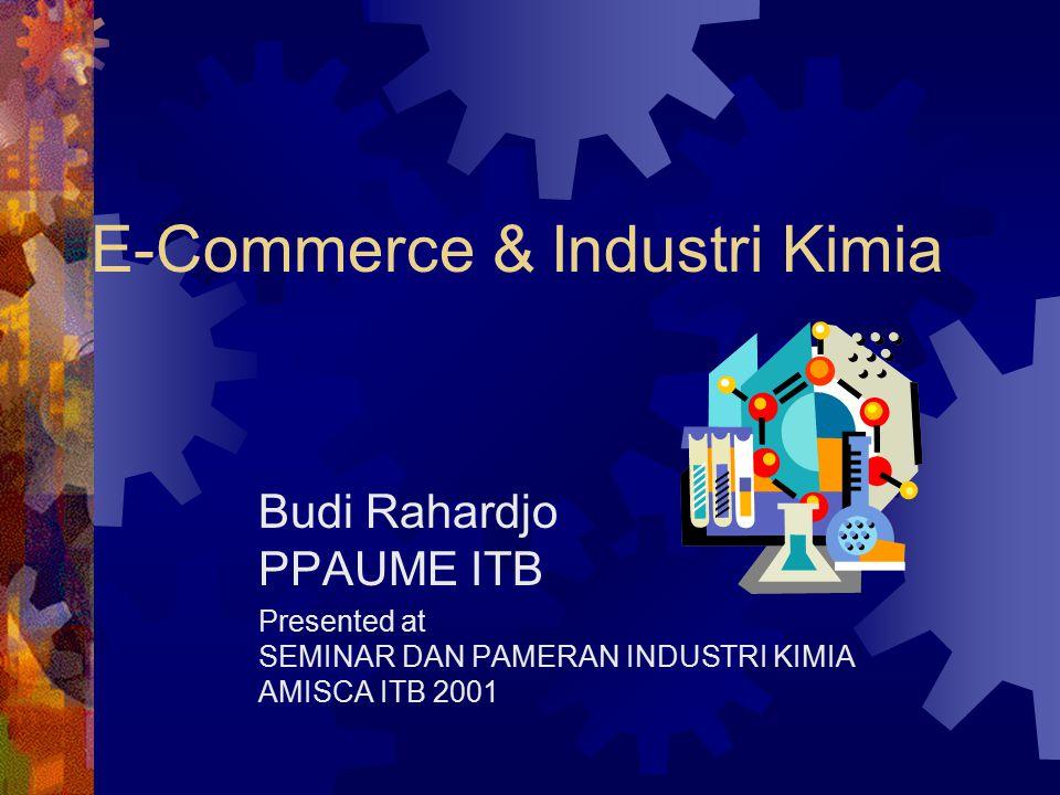 E-Commerce & Industri Kimia Budi Rahardjo PPAUME ITB Presented at SEMINAR DAN PAMERAN INDUSTRI KIMIA AMISCA ITB 2001