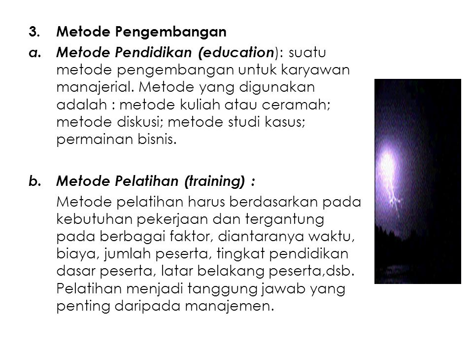 3.Metode Pengembangan a.Metode Pendidikan (education ): suatu metode pengembangan untuk karyawan manajerial. Metode yang digunakan adalah : metode kul