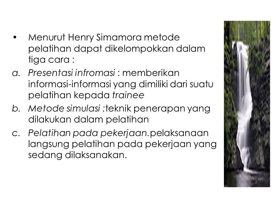 Menurut Henry Simamora metode pelatihan dapat dikelompokkan dalam tiga cara : a.Presentasi infromasi : memberikan informasi-informasi yang dimiliki da