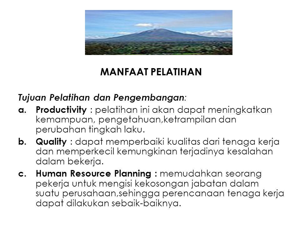 MANFAAT PELATIHAN Tujuan Pelatihan dan Pengembangan : a.Productivity : pelatihan ini akan dapat meningkatkan kemampuan, pengetahuan,ketrampilan dan pe