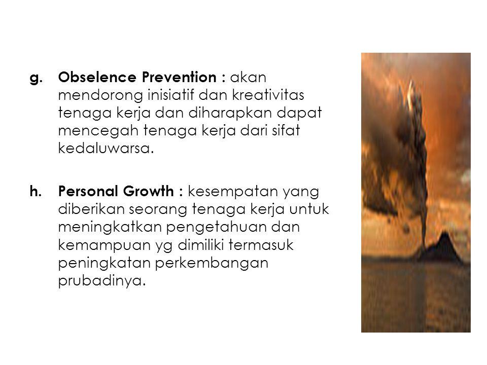 g.Obselence Prevention : akan mendorong inisiatif dan kreativitas tenaga kerja dan diharapkan dapat mencegah tenaga kerja dari sifat kedaluwarsa. h.Pe