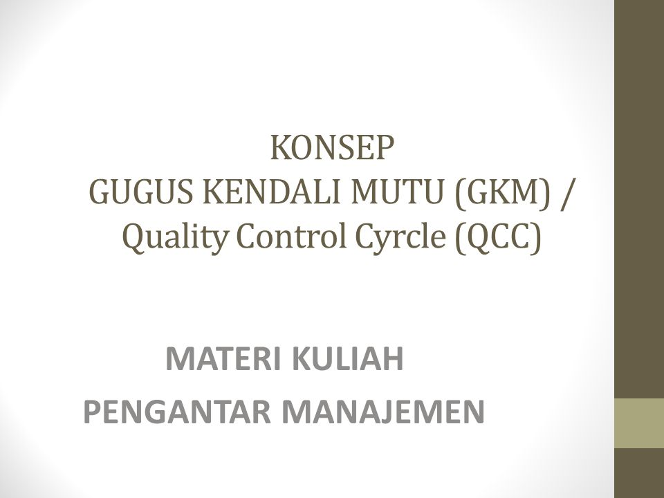 I.PENGERTIAN GKM adalah sekelompok karyawan dari unit kerja yang sama yang bertemu secara berkala mengupayakan pengendalian mutu dg cara mengidentifikasi, menganalisis dan mencari pemecahan masalah yang dihadapi dalam pekerjaan di unit kerjanya tersebut dg mempergunakan teknik kendali mutu