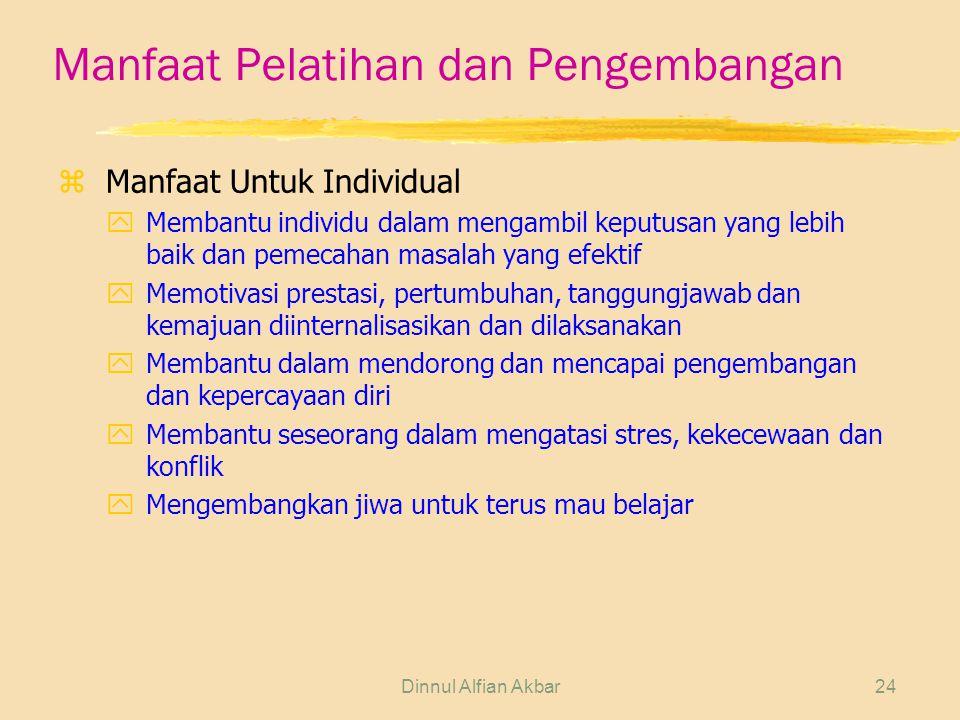 Dinnul Alfian Akbar24 Manfaat Pelatihan dan Pengembangan zManfaat Untuk Individual yMembantu individu dalam mengambil keputusan yang lebih baik dan pe