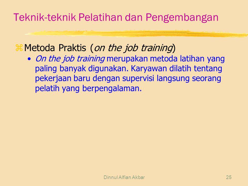 Dinnul Alfian Akbar25 Teknik-teknik Pelatihan dan Pengembangan zMetoda Praktis (on the job training) On the job training merupakan metoda latihan yang