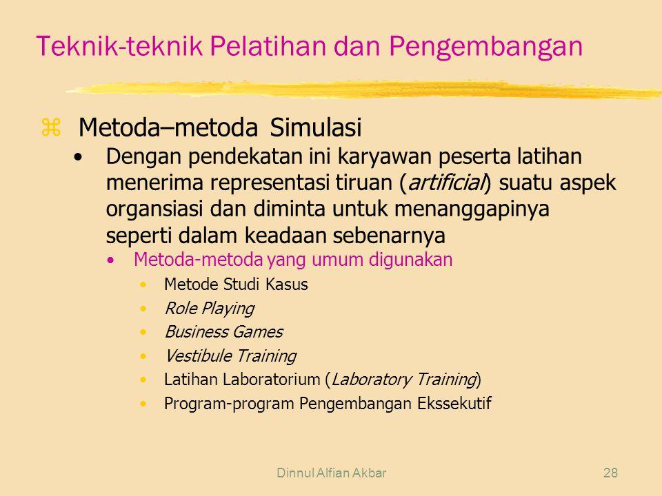 Dinnul Alfian Akbar28 Teknik-teknik Pelatihan dan Pengembangan zMetoda–metoda Simulasi Dengan pendekatan ini karyawan peserta latihan menerima represe