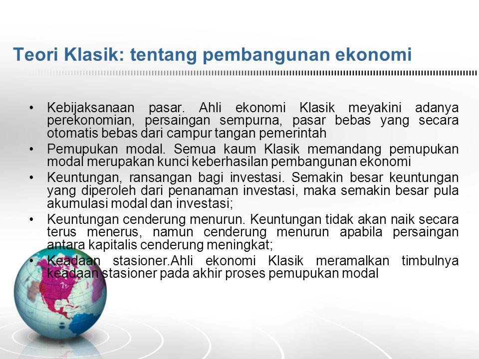 Teori Klasik: tentang pembangunan ekonomi Kebijaksanaan pasar.
