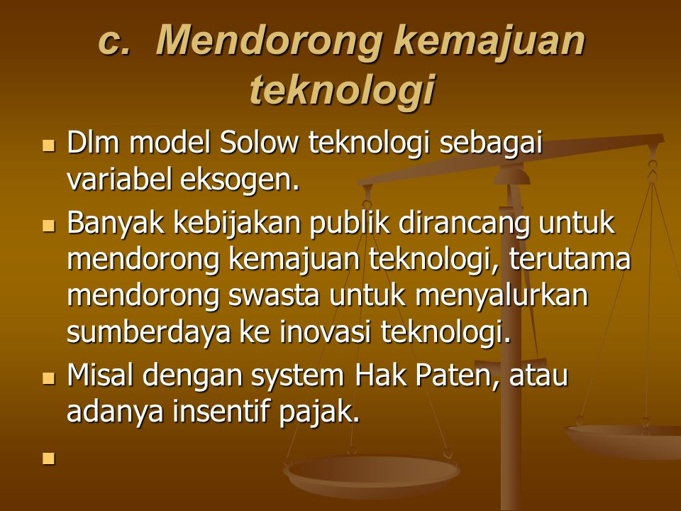 c.Mendorong kemajuan teknologi Dlm model Solow teknologi sebagai variabel eksogen.