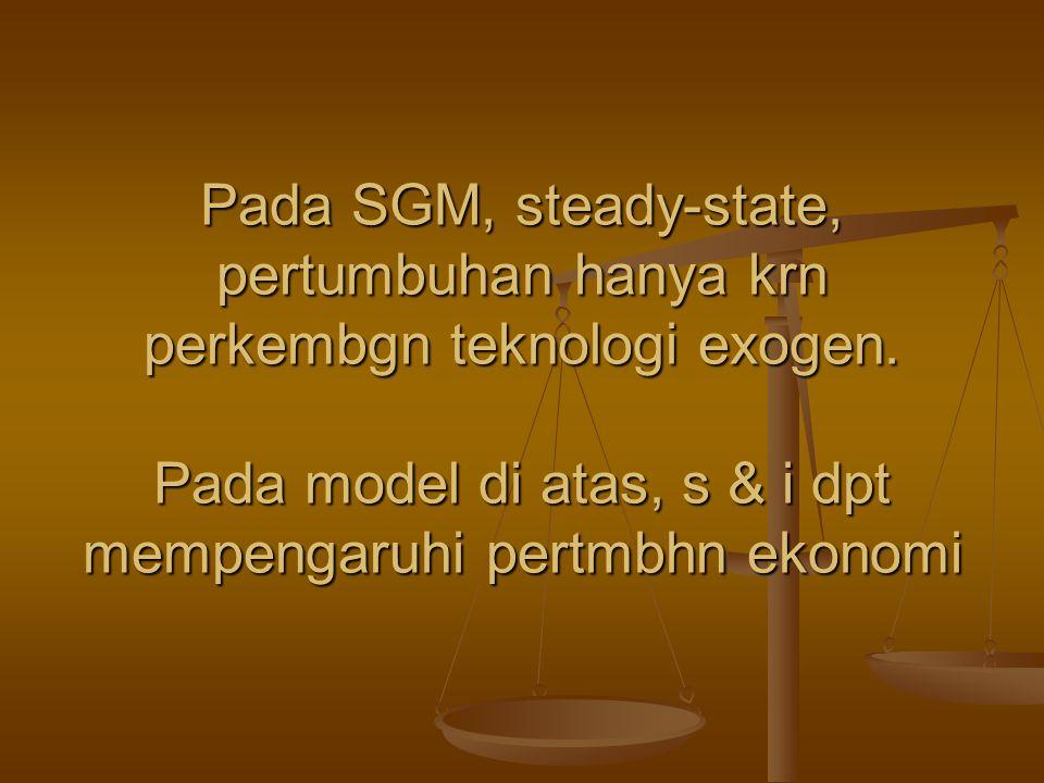 Pada SGM, steady-state, pertumbuhan hanya krn perkembgn teknologi exogen. Pada model di atas, s & i dpt mempengaruhi pertmbhn ekonomi
